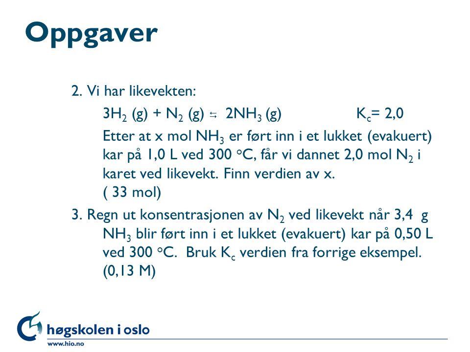 Oppgaver 2. Vi har likevekten: 3H2 (g) + N2 (g)  2NH3 (g) Kc= 2,0