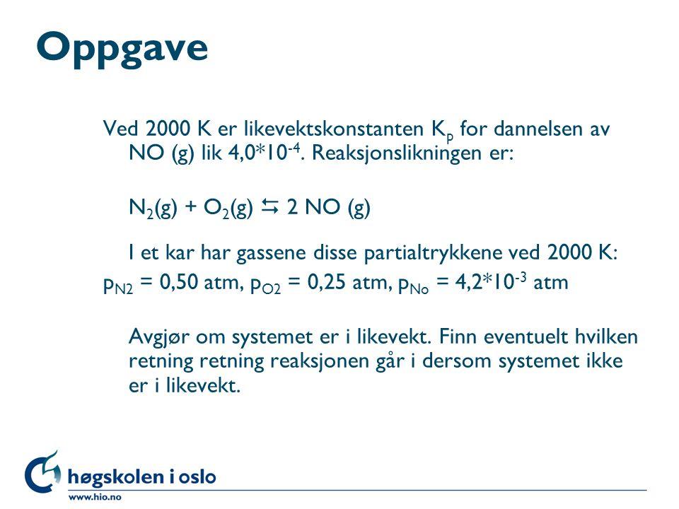 Oppgave Ved 2000 K er likevektskonstanten Kp for dannelsen av NO (g) lik 4,0*10-4. Reaksjonslikningen er:
