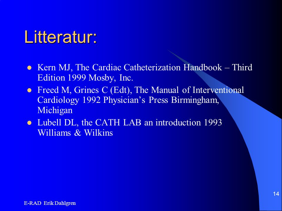 Litteratur: Kern MJ, The Cardiac Catheterization Handbook – Third Edition 1999 Mosby, Inc.