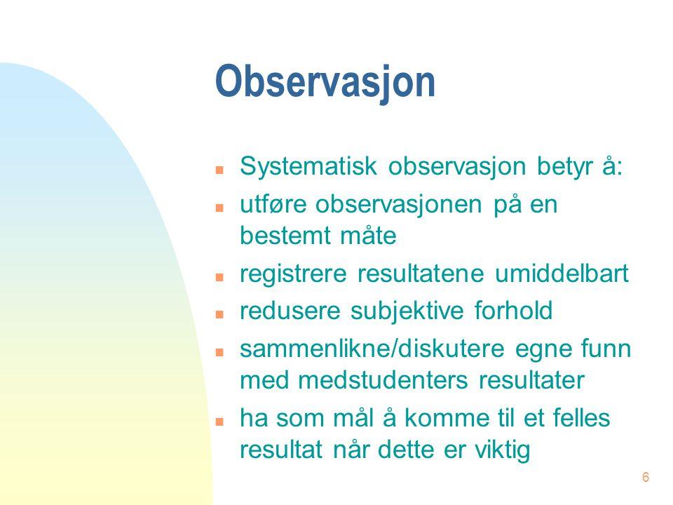 Observasjon Systematisk observasjon betyr å: