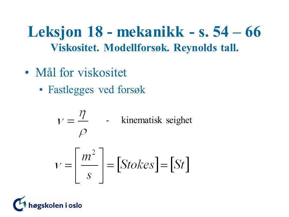 Leksjon 18 - mekanikk - s. 54 – 66 Viskositet. Modellforsøk