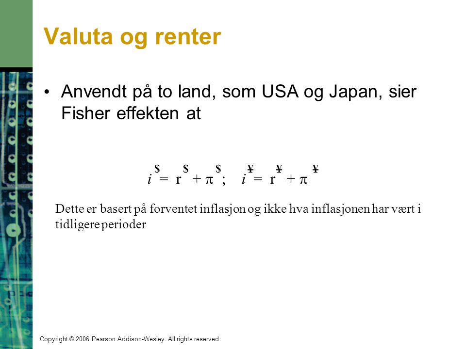Valuta og renter Anvendt på to land, som USA og Japan, sier Fisher effekten at. i = r +  ; i = r + 