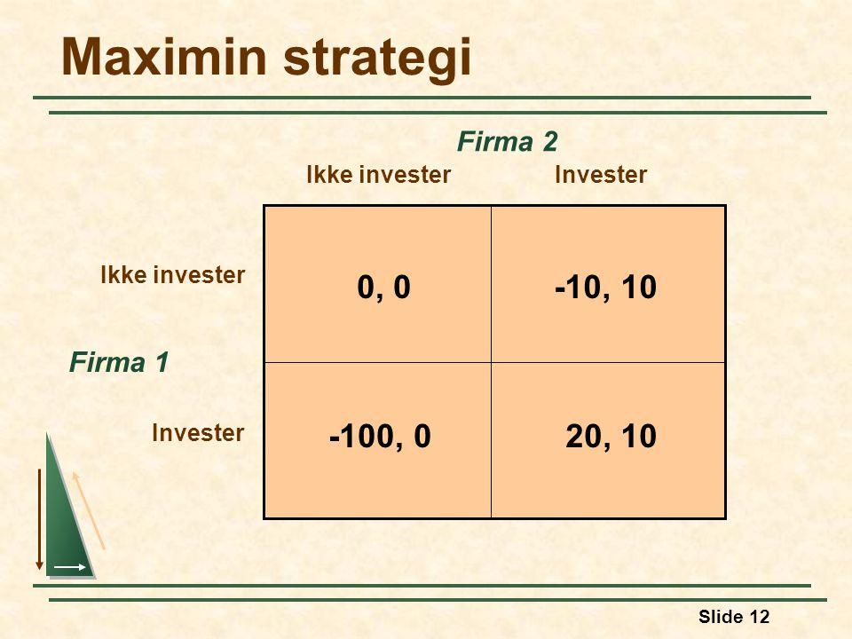 Maximin strategi 0, 0 -10, 10 20, 10 -100, 0 Firma 2 Firma 1