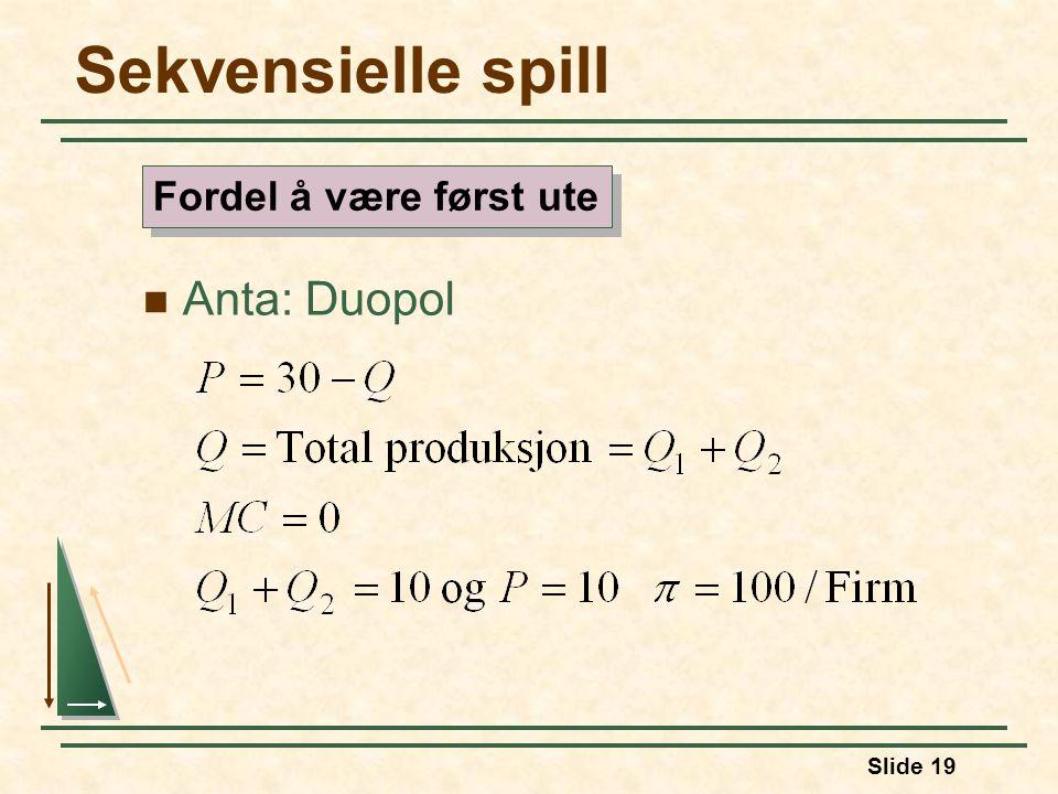 Sekvensielle spill Fordel å være først ute Anta: Duopol 63