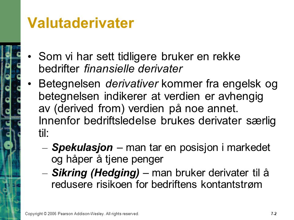 Valutaderivater Som vi har sett tidligere bruker en rekke bedrifter finansielle derivater.