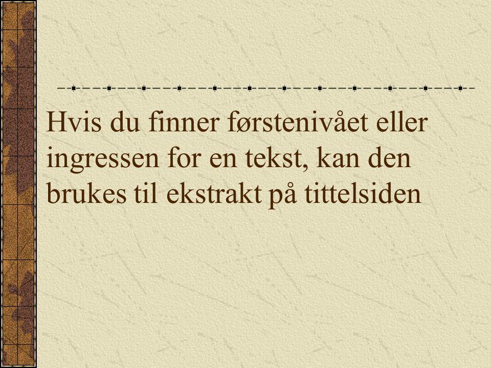 Hvis du finner førstenivået eller ingressen for en tekst, kan den brukes til ekstrakt på tittelsiden