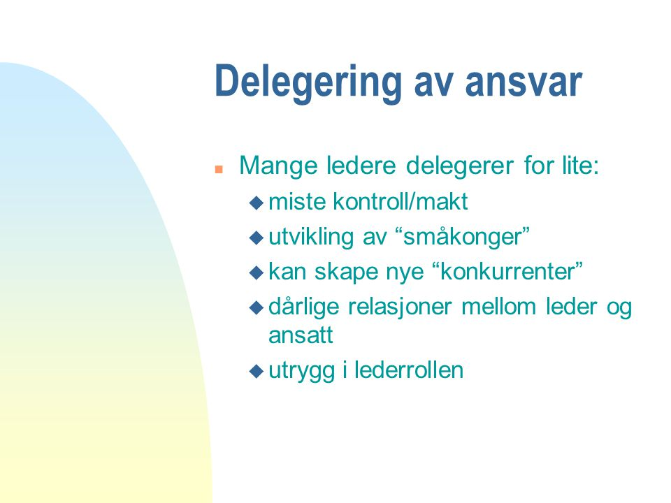 Delegering av ansvar Mange ledere delegerer for lite: