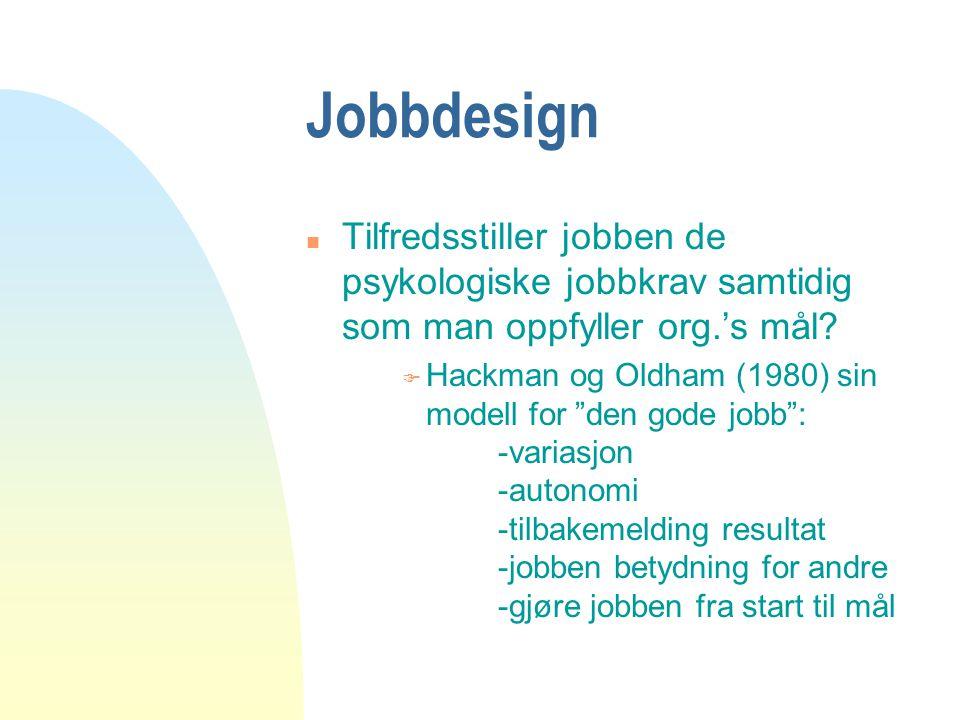 Jobbdesign Tilfredsstiller jobben de psykologiske jobbkrav samtidig som man oppfyller org.'s mål
