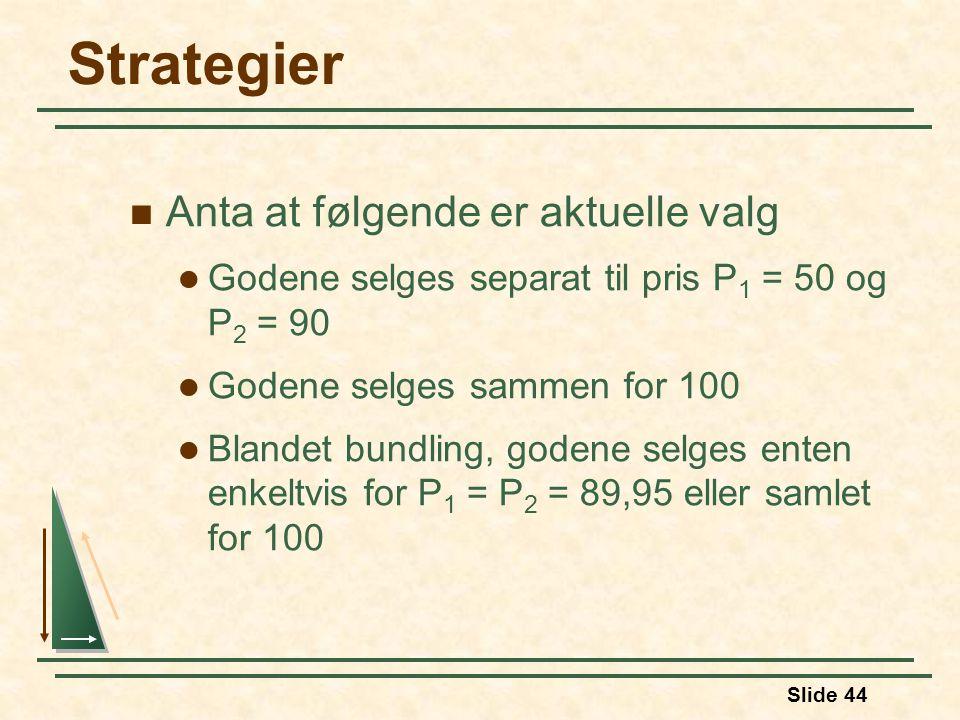 Strategier Anta at følgende er aktuelle valg