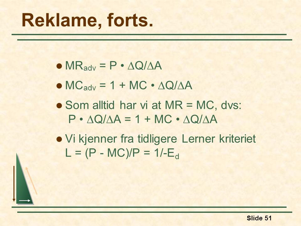 Reklame, forts. MRadv = P • Q/A MCadv = 1 + MC • Q/A