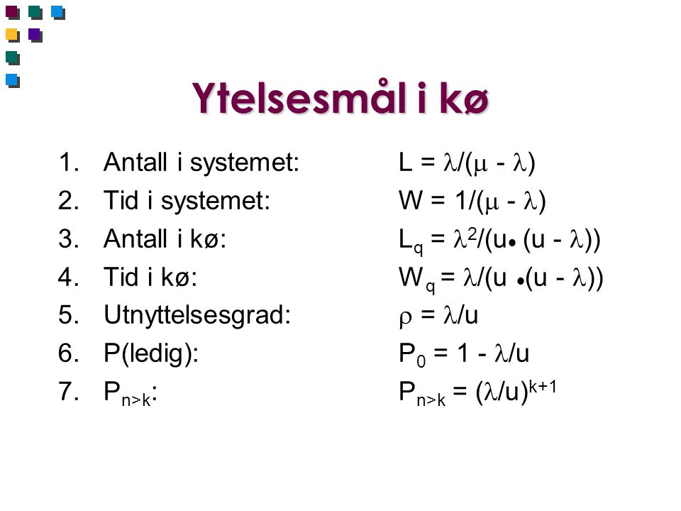 Ytelsesmål i kø Antall i systemet: L = /( - )
