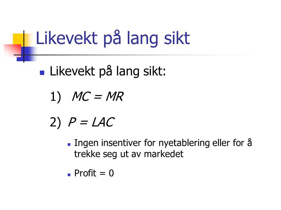 Likevekt på lang sikt Likevekt på lang sikt: 1) MC = MR 2) P = LAC