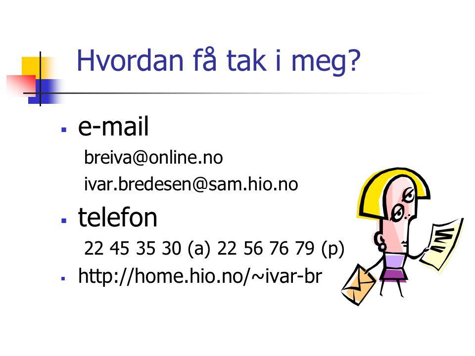 Hvordan få tak i meg e-mail telefon http://home.hio.no/~ivar-br