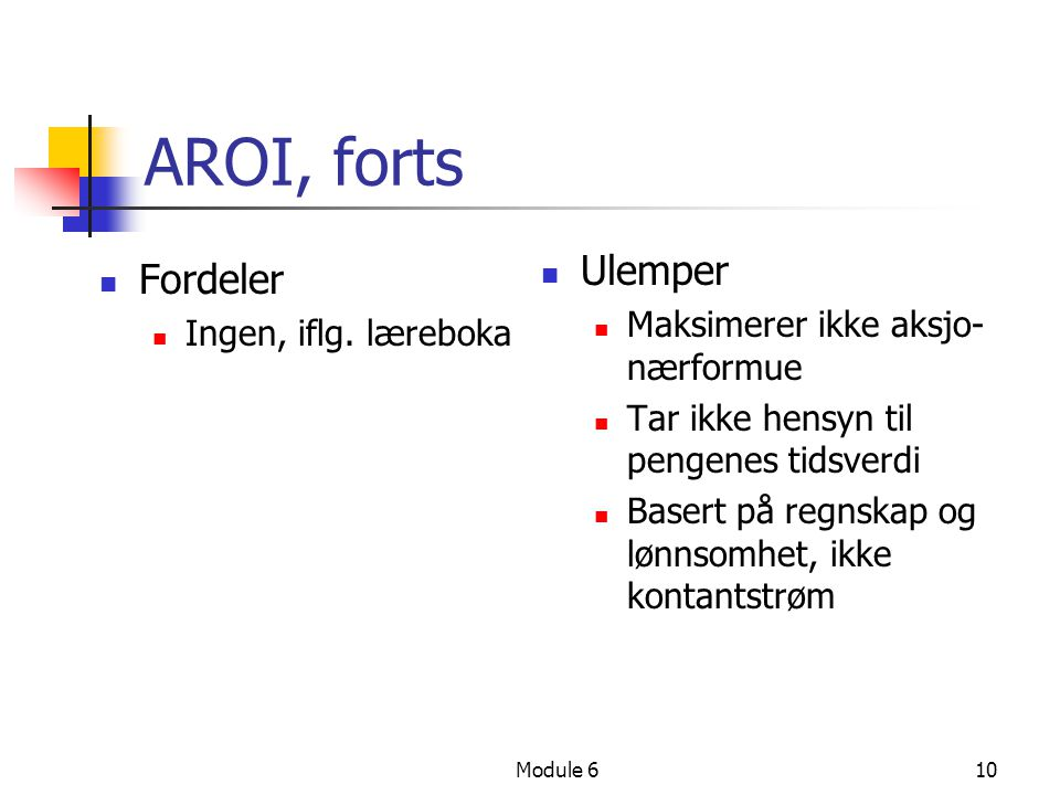 AROI, forts Ulemper Fordeler Maksimerer ikke aksjo-nærformue