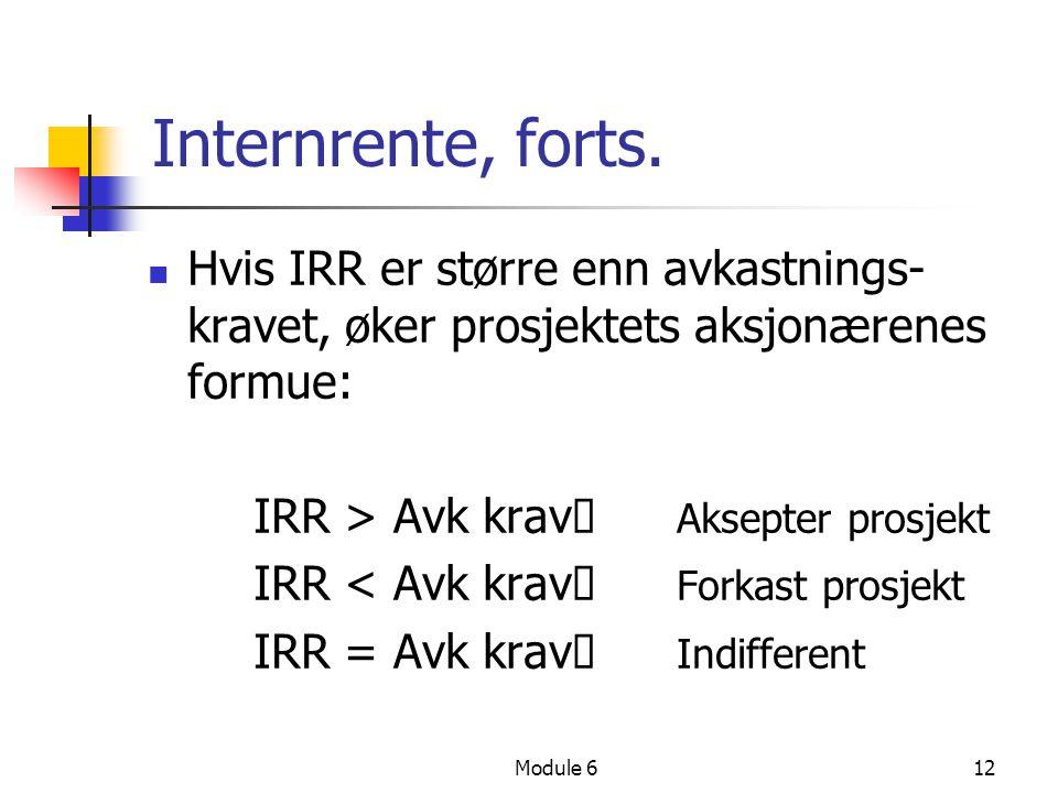 Internrente, forts. Hvis IRR er større enn avkastnings-kravet, øker prosjektets aksjonærenes formue: