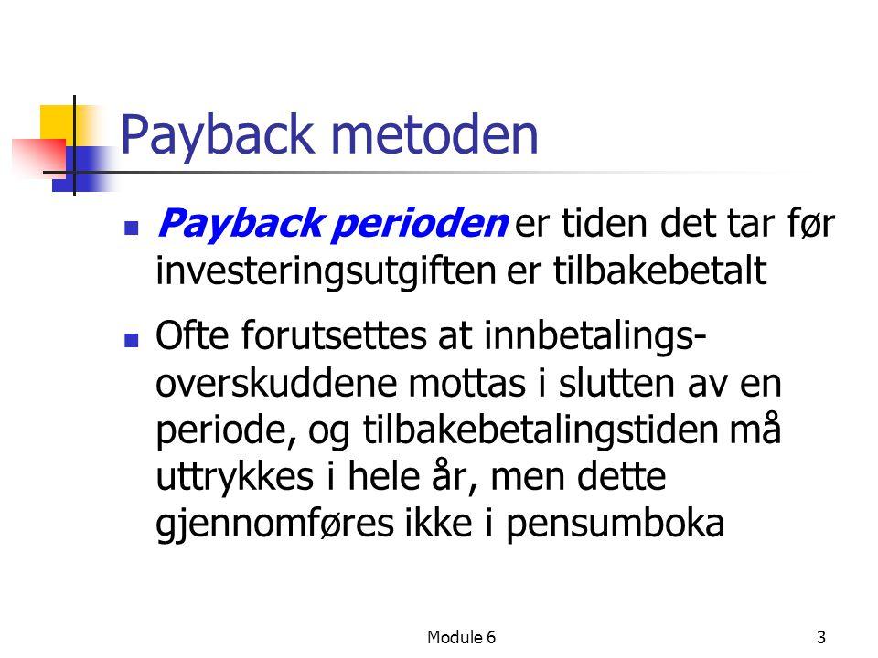 Payback metoden Payback perioden er tiden det tar før investeringsutgiften er tilbakebetalt.