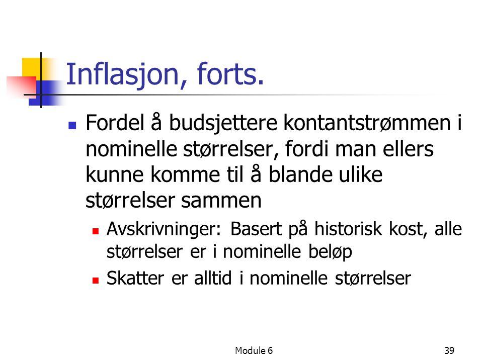 Inflasjon, forts. Fordel å budsjettere kontantstrømmen i nominelle størrelser, fordi man ellers kunne komme til å blande ulike størrelser sammen.