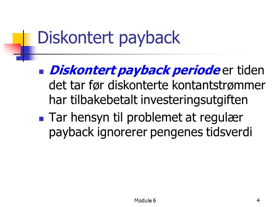 Diskontert payback Diskontert payback periode er tiden det tar før diskonterte kontantstrømmer har tilbakebetalt investeringsutgiften.