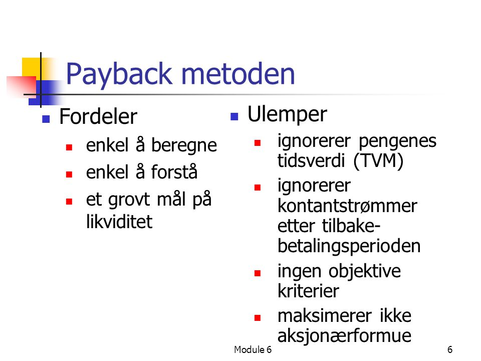 Payback metoden Fordeler Ulemper enkel å beregne