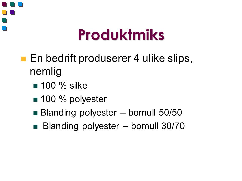 Produktmiks En bedrift produserer 4 ulike slips, nemlig 100 % silke