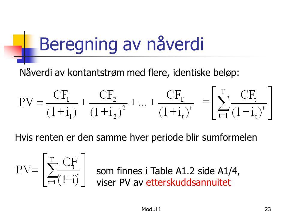 Beregning av nåverdi Nåverdi av kontantstrøm med flere, identiske beløp: Hvis renten er den samme hver periode blir sumformelen.