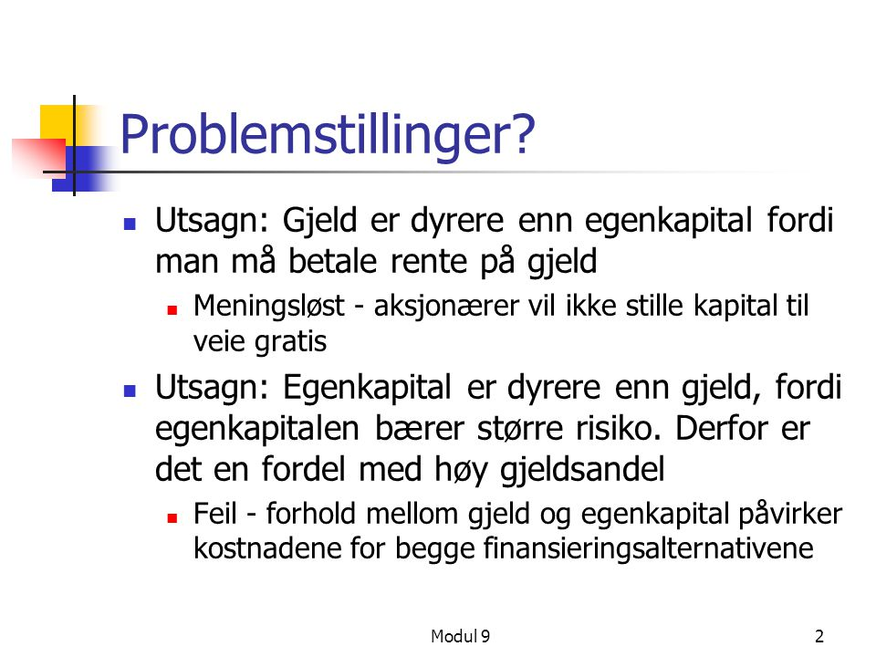 Problemstillinger Utsagn: Gjeld er dyrere enn egenkapital fordi man må betale rente på gjeld.