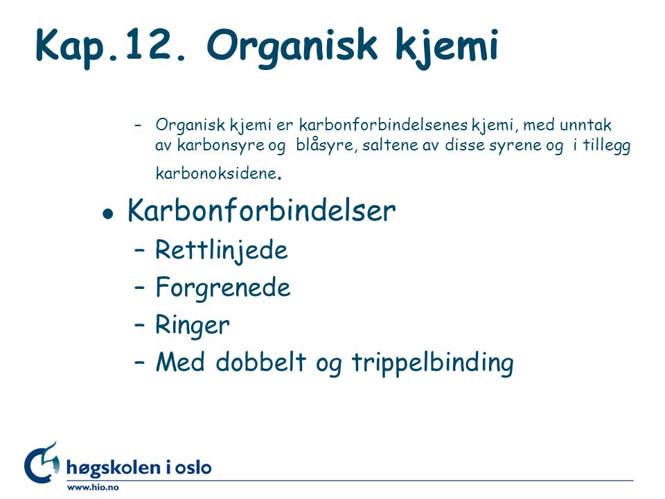 Kap.12. Organisk kjemi Karbonforbindelser Rettlinjede Forgrenede