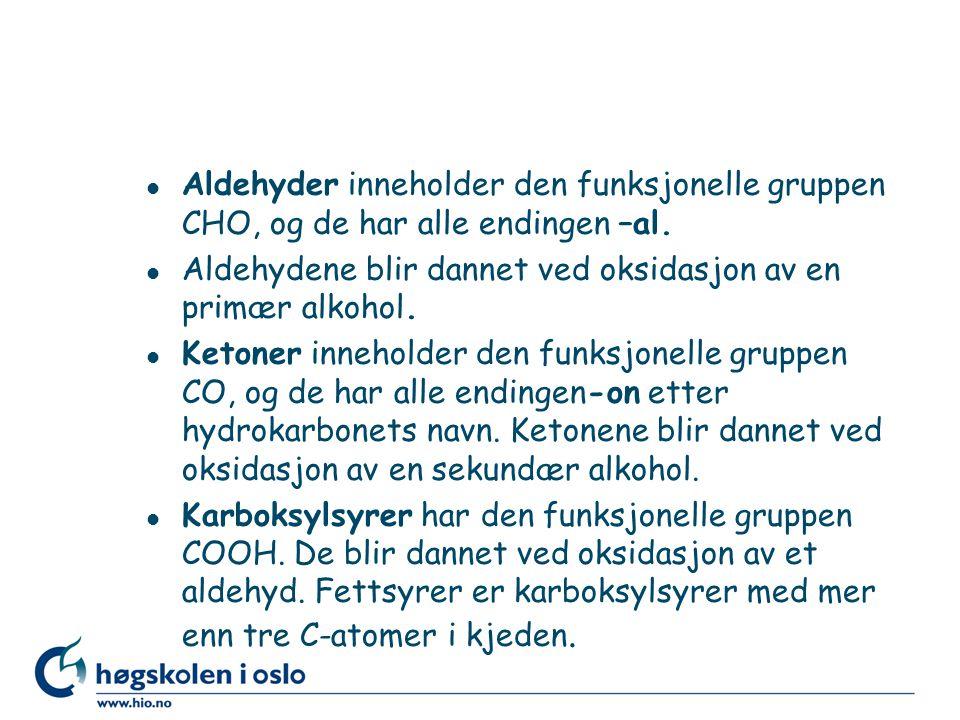 Aldehyder inneholder den funksjonelle gruppen CHO, og de har alle endingen –al.
