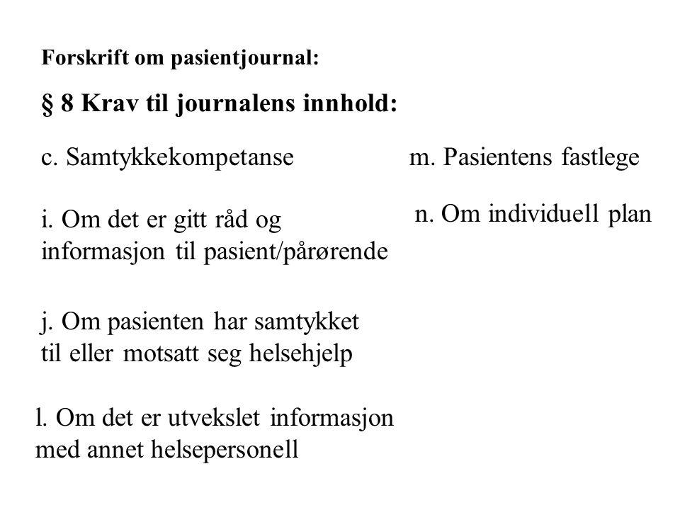 § 8 Krav til journalens innhold: