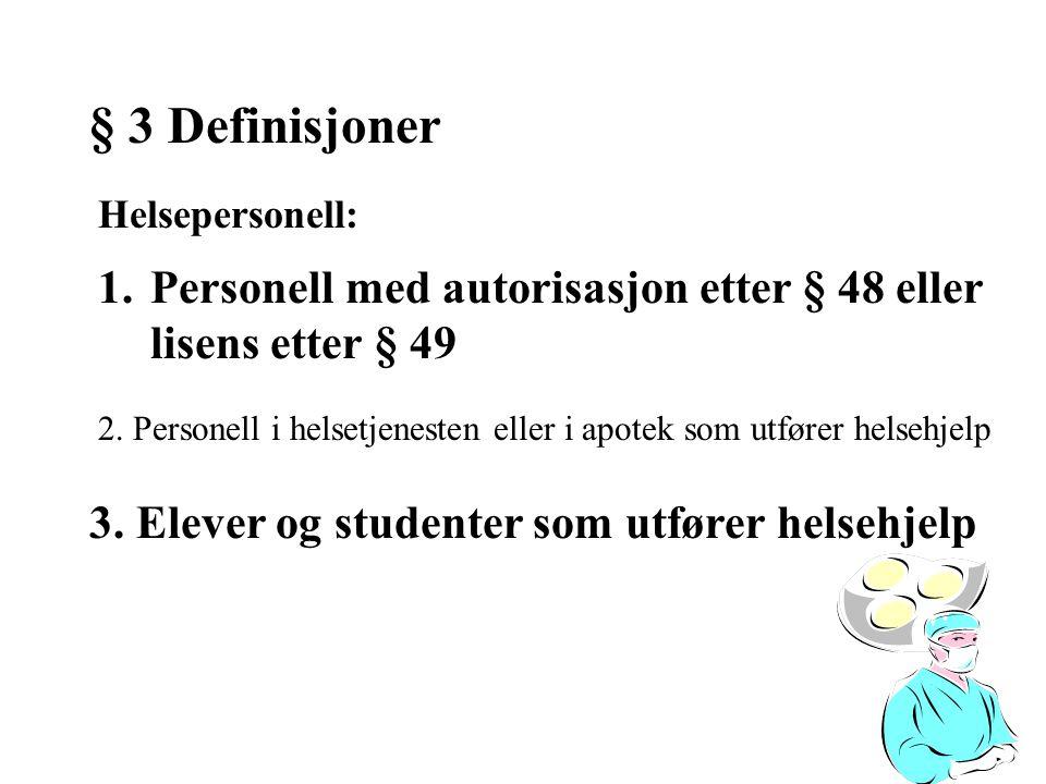 § 3 Definisjoner Helsepersonell: Personell med autorisasjon etter § 48 eller lisens etter § 49.