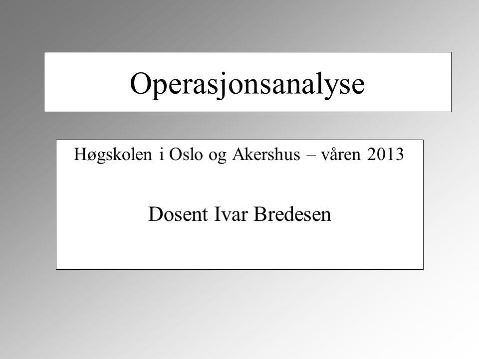 Høgskolen i Oslo og Akershus – våren 2013 Dosent Ivar Bredesen