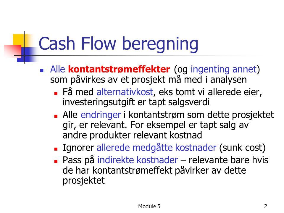 Cash Flow beregning Alle kontantstrømeffekter (og ingenting annet) som påvirkes av et prosjekt må med i analysen.