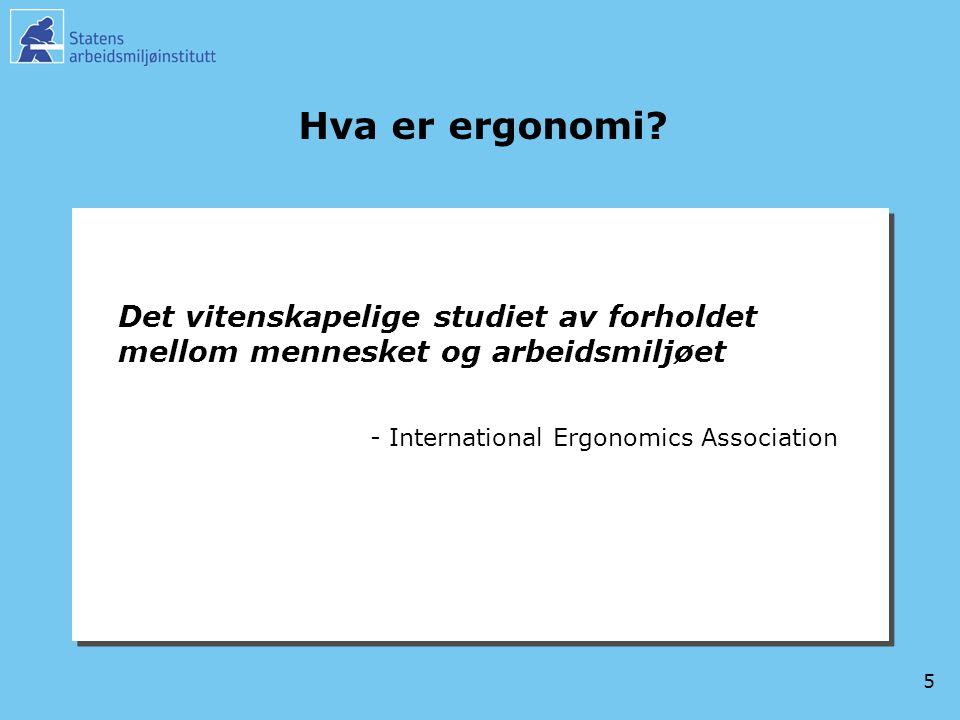 Hva er ergonomi. Det vitenskapelige studiet av forholdet mellom mennesket og arbeidsmiljøet.