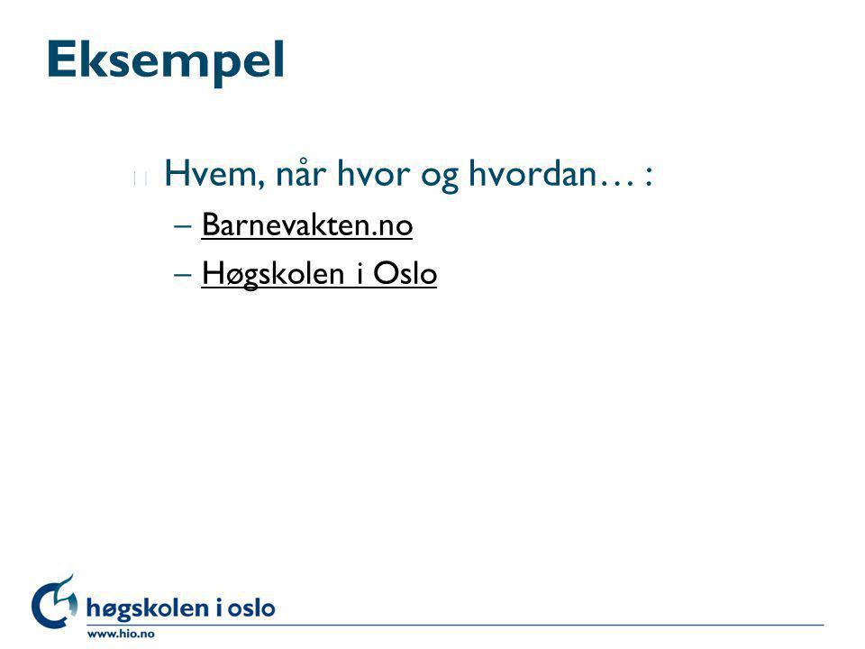 Eksempel Hvem, når hvor og hvordan… : Barnevakten.no Høgskolen i Oslo