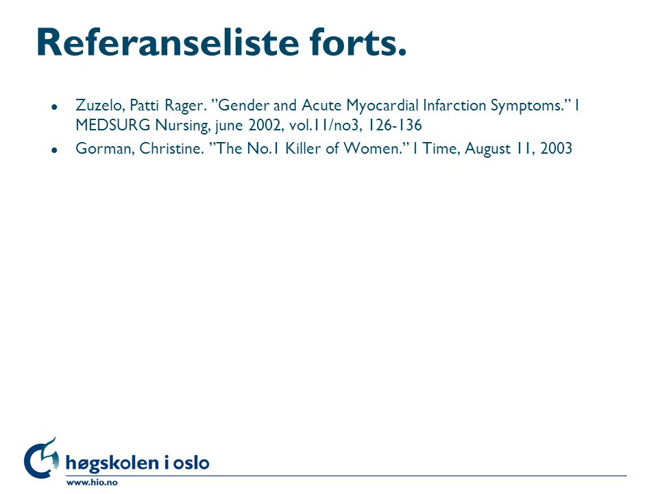 Referanseliste forts. Zuzelo, Patti Rager. Gender and Acute Myocardial Infarction Symptoms. I MEDSURG Nursing, june 2002, vol.11/no3, 126-136.