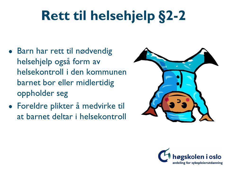 Rett til helsehjelp §2-2 Barn har rett til nødvendig helsehjelp også form av helsekontroll i den kommunen barnet bor eller midlertidig oppholder seg.