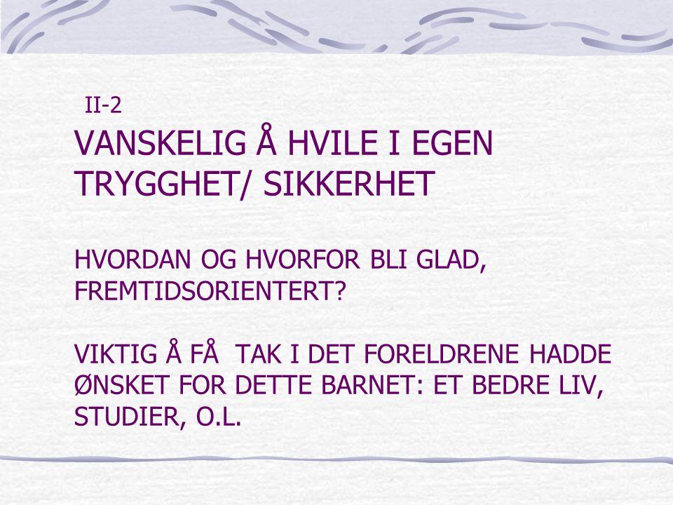 II-2 VANSKELIG Å HVILE I EGEN TRYGGHET/ SIKKERHET HVORDAN OG HVORFOR BLI GLAD, FREMTIDSORIENTERT.