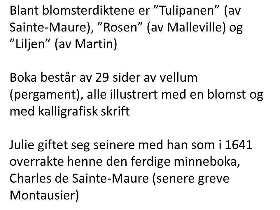 Blant blomsterdiktene er Tulipanen (av Sainte-Maure), Rosen (av Malleville) og Liljen (av Martin)