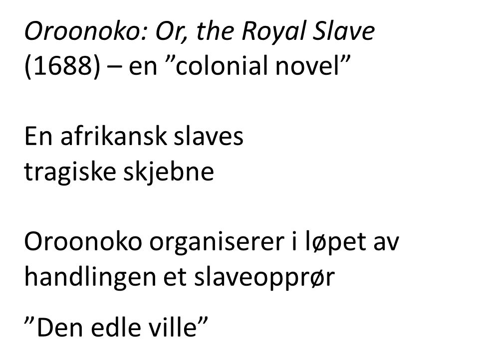 Oroonoko: Or, the Royal Slave (1688) – en colonial novel