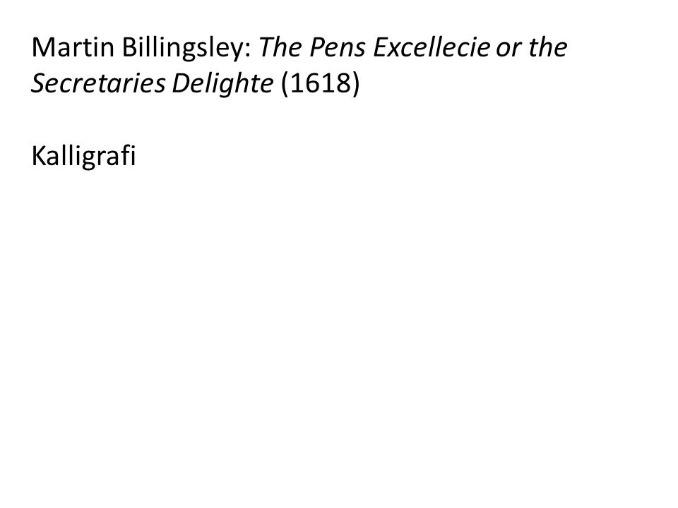 Martin Billingsley: The Pens Excellecie or the Secretaries Delighte (1618)