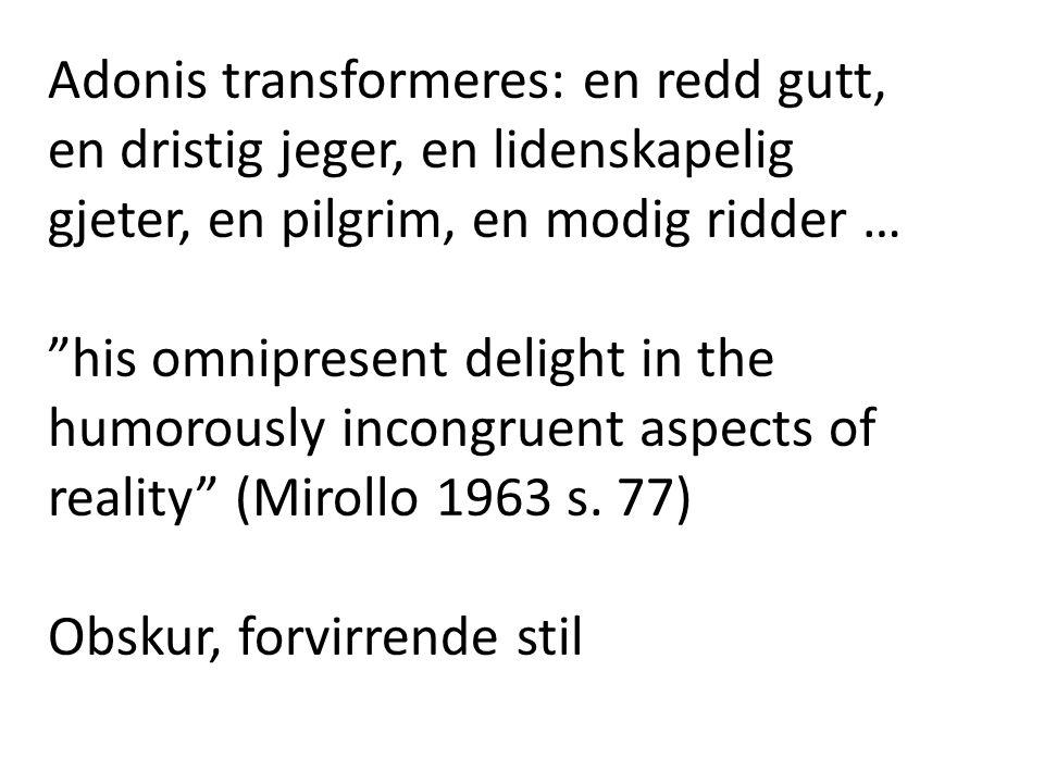 Adonis transformeres: en redd gutt, en dristig jeger, en lidenskapelig gjeter, en pilgrim, en modig ridder …