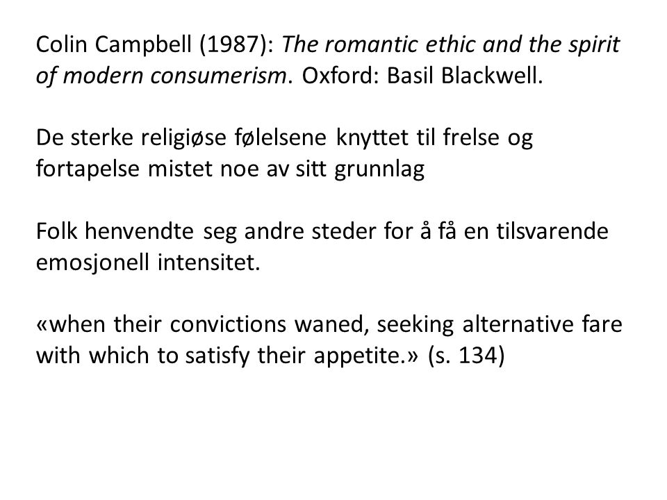 Colin Campbell (1987): The romantic ethic and the spirit of modern consumerism. Oxford: Basil Blackwell.