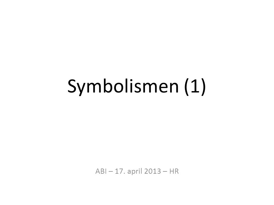 Symbolismen (1) ABI – 17. april 2013 – HR