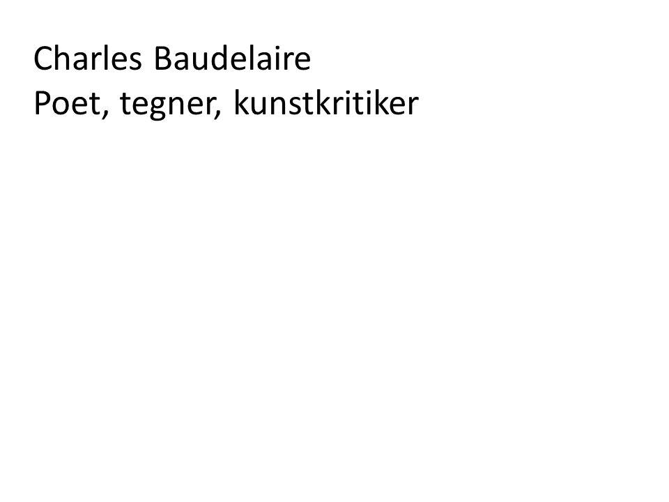 Charles Baudelaire Poet, tegner, kunstkritiker