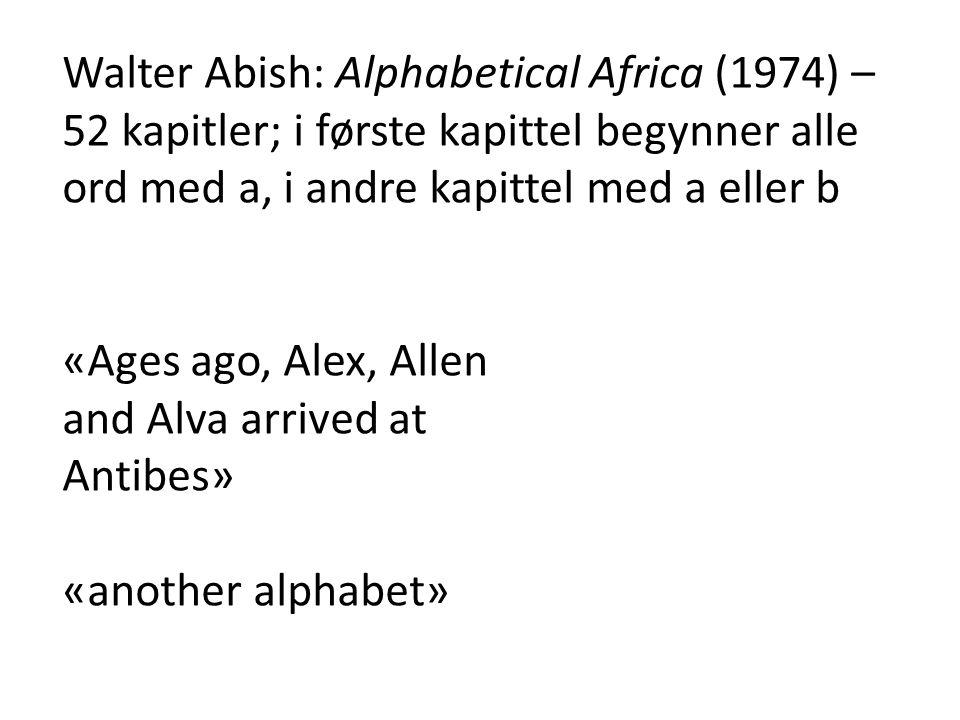 Walter Abish: Alphabetical Africa (1974) – 52 kapitler; i første kapittel begynner alle ord med a, i andre kapittel med a eller b