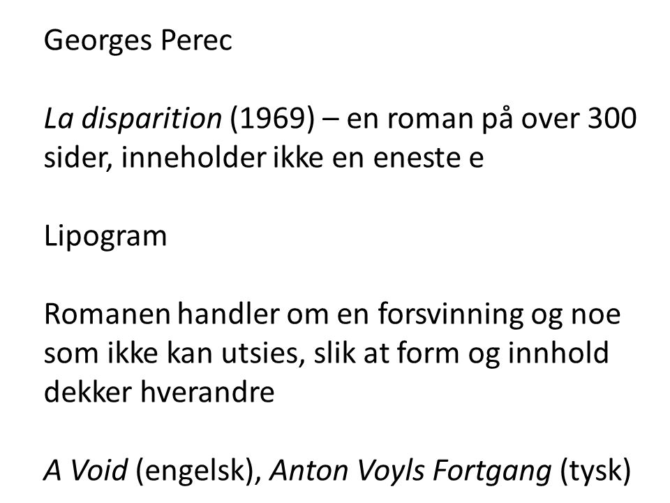 Georges Perec La disparition (1969) – en roman på over 300 sider, inneholder ikke en eneste e. Lipogram.