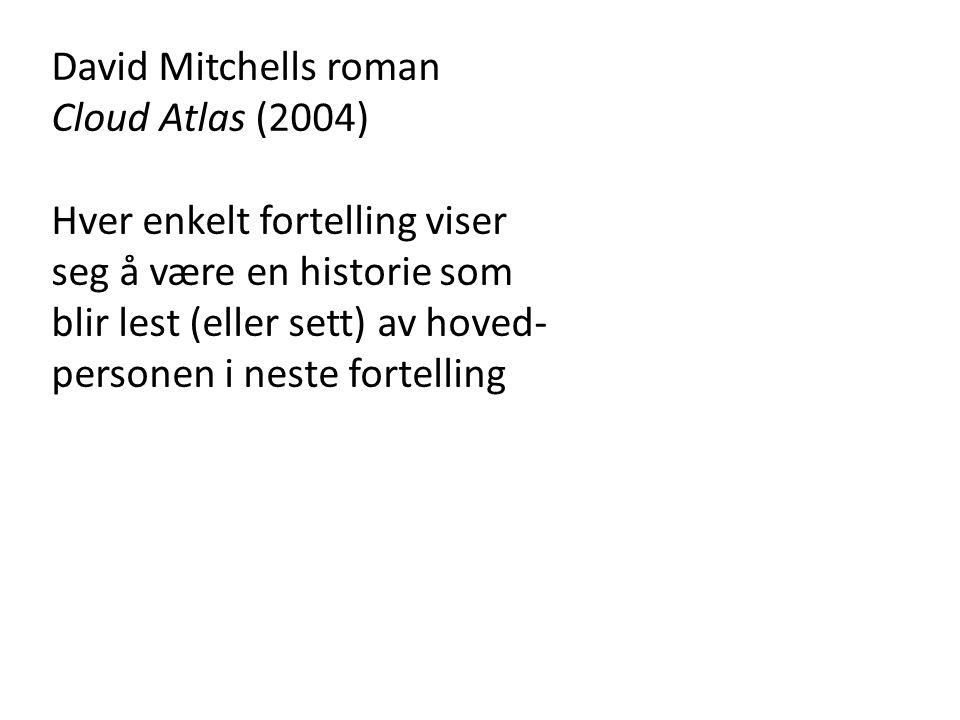 David Mitchells roman Cloud Atlas (2004) Hver enkelt fortelling viser. seg å være en historie som.