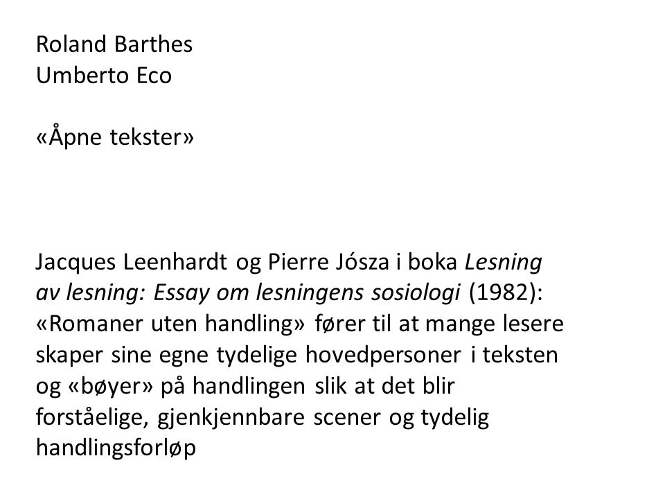 Roland Barthes Umberto Eco. «Åpne tekster» Jacques Leenhardt og Pierre Jósza i boka Lesning av lesning: Essay om lesningens sosiologi (1982):