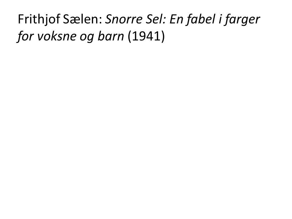 Frithjof Sælen: Snorre Sel: En fabel i farger for voksne og barn (1941)