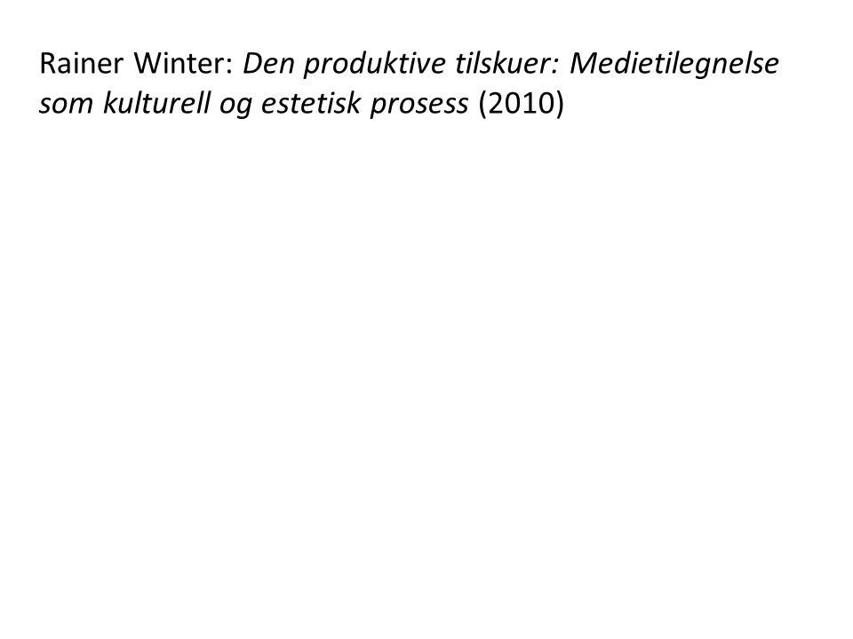 Rainer Winter: Den produktive tilskuer: Medietilegnelse som kulturell og estetisk prosess (2010)